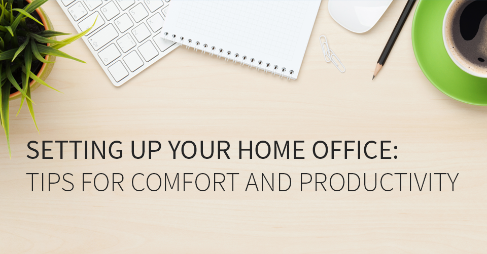 Home Office Tips For Comfort And Productivity Workspace